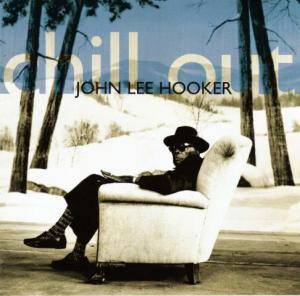 John Lee Hooker: Chill Out - Cover