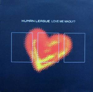 The Human League: Love Me Madly? - Cover
