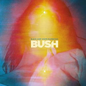 Cover - Bush: Black And White Rainbows