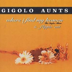 Cover - Gigolo Aunts: Where I Find My Heaven + Flippin' Out