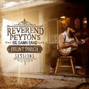 Cover - Reverend Peyton's Big Damn Band, The: Front Porch Sessions