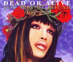Dead Or Alive: You Spin Me Round - Cover