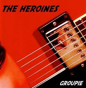 Cover - Heroines, The: Groupie