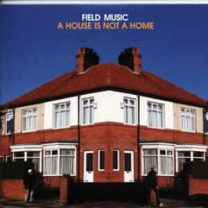 Cover - Field Music: House Is Not A Home, A