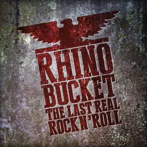 Cover - Rhino Bucket: Last Real Rock N' Roll, The