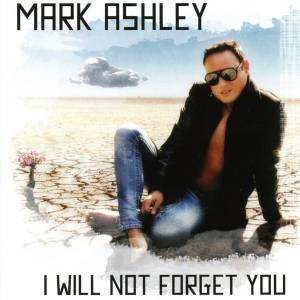 Cover - Mark Ashley: I Will Not Forget You