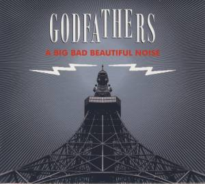 Cover - Godfathers, The: Big Bad Beautiful Noise, A
