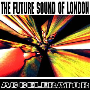 The Future Sound Of London: Accelerator (CD) - Bild 1