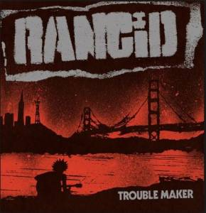 "Rancid: Trouble Maker (LP + 7"") - Bild 1"