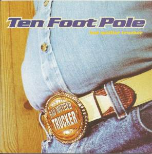 Cover - Ten Foot Pole: Bad Mother Trucker