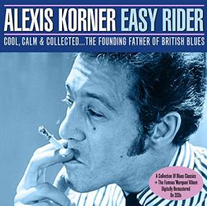 Cover - Alexis Korner's Blues Incorporated: Easy Rider. Cool, Calm & Collected ... The Founding Father Of British Blues