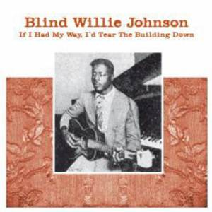 Cover - Blind Willie Johnson: If I Had My Way, I'd Tear The Building Down