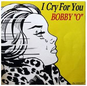 "Cover - Bobby ""O"": I Cry For You"
