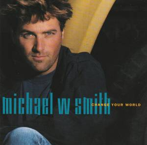 Cover - Michael W. Smith: Change Your World