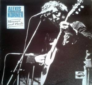Cover - Alexis Korner: Hammer And Nails
