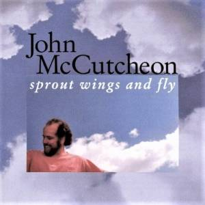 John McCutcheon: Sprout Wings And Fly - Cover