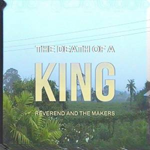 Cover - Reverend And The Makers: Death Of A King, The