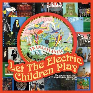 Let The Electric Children Play - The Underground Story Of Transatlantic Records 1968 - 1976 - Cover