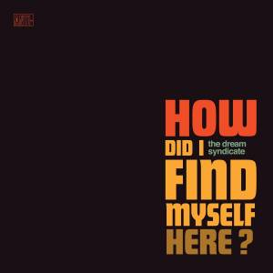 Cover - Dream Syndicate, The: How Did I Find Myself Here?
