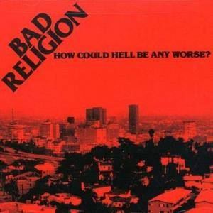 Bad Religion: How Could Hell Be Any Worse? (CD) - Bild 1