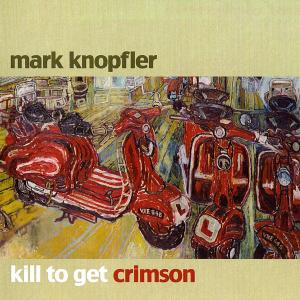 Mark Knopfler: Kill To Get Crimson - Cover