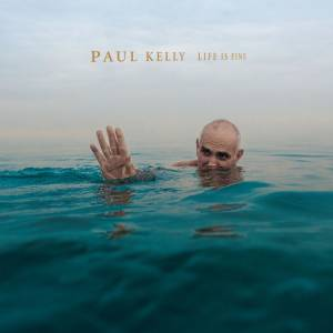 Cover - Paul Kelly: Life Is Fine