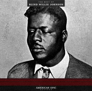 Cover - Blind Willie Johnson: American Epic: The Best Of Blind Willie Johnson