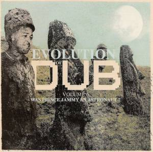 Cover - Prince Jammy: Evolution Of Dub Volume 6: Was Prince Jammy An Astronaut?