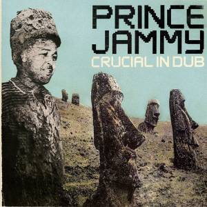 Prince Jammy: Crucial In Dub - Cover