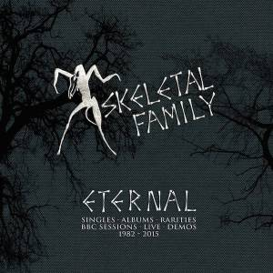 Cover - Skeletal Family: Eternal: Singles · Albums · Rarities · BBC Sessions · Live · Demos 1982-2015