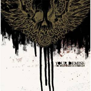Cover - Your Demise: You Only Make Us Stronger