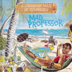 Cover - Mad Professor: Caribbean Taste Of Technology, A