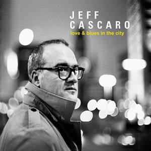 Cover - Jeff Cascaro: Love & Blues In The City