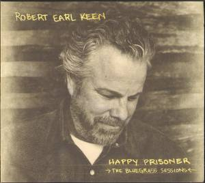Cover - Robert Earl Keen: Happy Prisoner: The Bluegrass Sessions