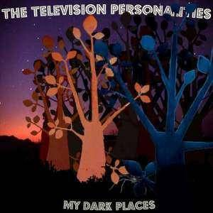 Cover - Television Personalities: My Dark Places