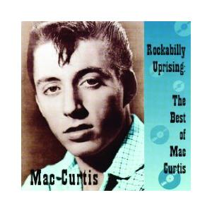 Mac Curtis: Rockabilly Uprising: The Best Of Mac Curtis - Cover