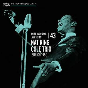 Cover - Nat King Cole Trio: Zurich 1950 - Swiss Radio Days Jazz Series Volume 43
