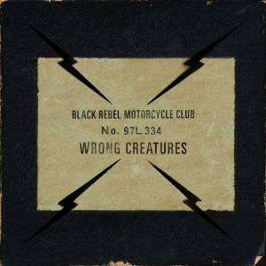 Cover - Black Rebel Motorcycle Club: Wrong Creatures