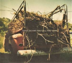 Kate Jacobs: You Call That Dark (CD) - Bild 1