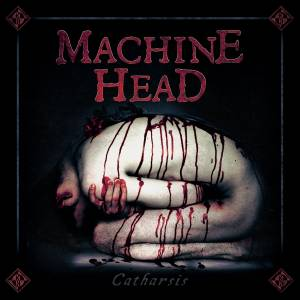 Cover - Machine Head: Catharsis