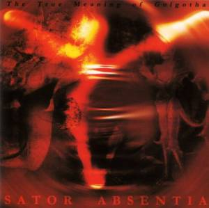 Cover - Sator Absentia: True Meaning Of Golgotha, The