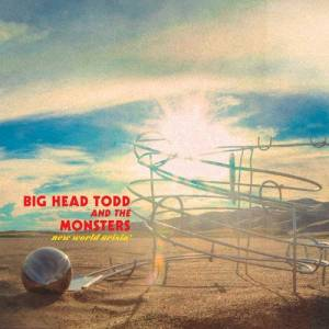 Big Head Todd & The Monsters: New World Arisin' (CD) - Bild 1