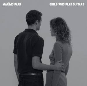 Maxïmo Park: Girls Who Play Guitars - Cover