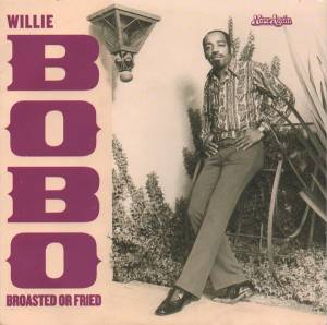 Cover - Willie Bobo: Broasted Or Fried