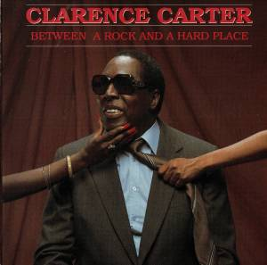 Cover - Clarence Carter: Between A Rock And A Hard Place