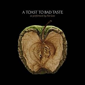 Cover - Far-Less: Toast To Bad Taste, A