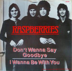 Cover - Raspberries: Don't Wanna Say Goodbye/I Wanna Be With You