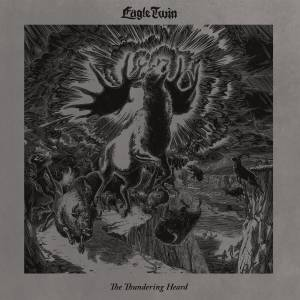 Cover - Eagle Twin: Thundering Heard, The