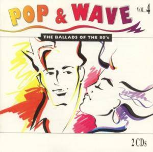 Pop & Wave Vol. 4 - The Ballads Of The 80's - Cover