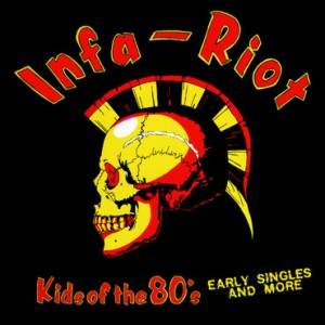 Cover - Infa-Riot: Kids Of The 80'S…early Singles And More